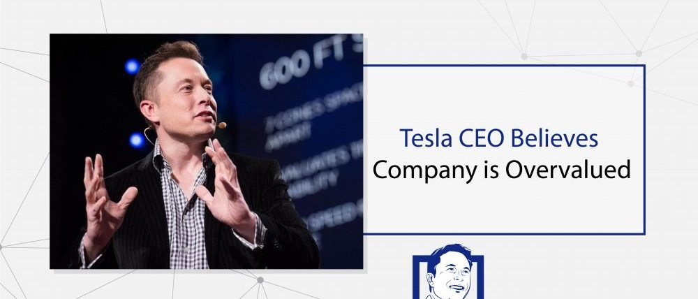 Tesla CEO Believes Company is Overvalued-01